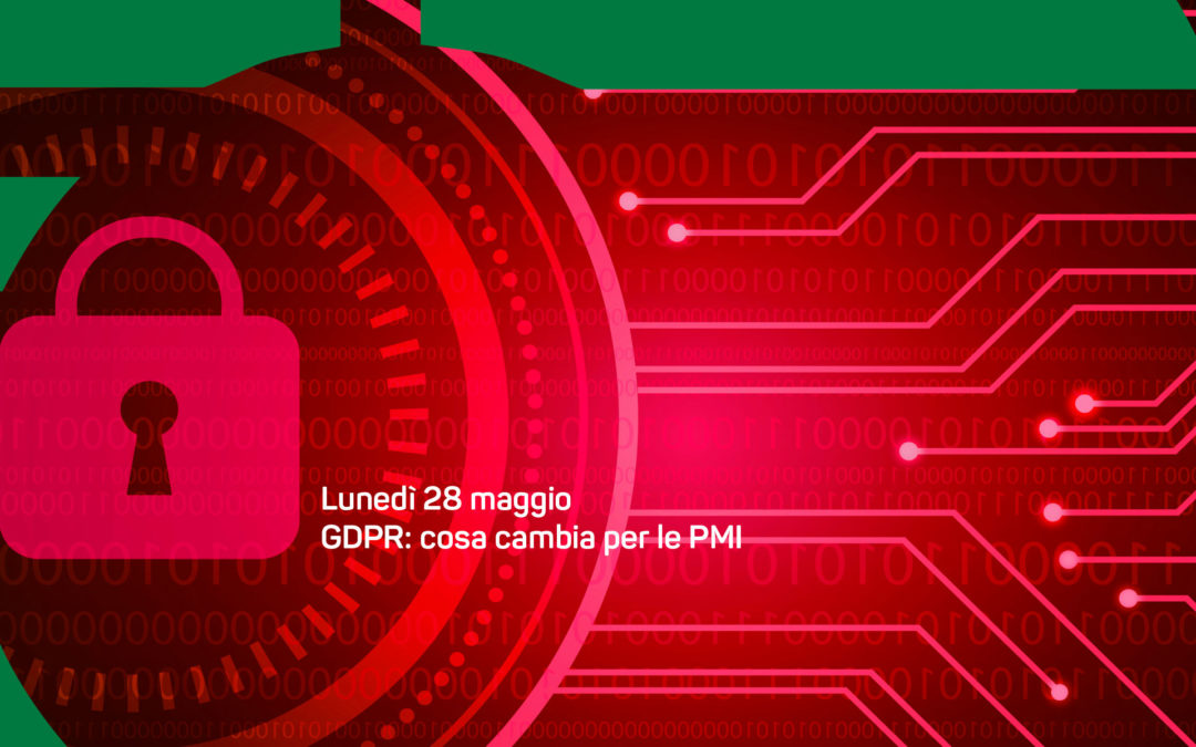 GDPR e normativa privacy, cosa cambia per le PMI. Incontro con l'esperto lunedì 28 maggio alle 15